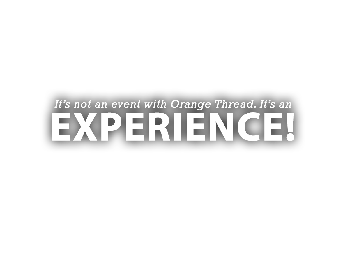 It's Not an Event, It's an Experience - Orange Thread LIVE Nashville TN